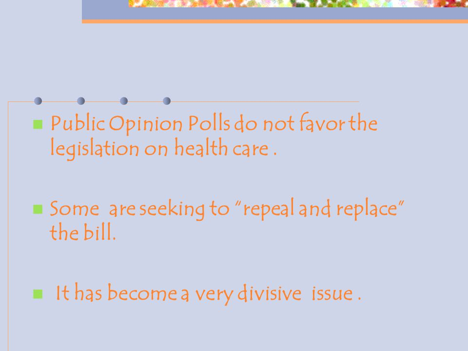 Public Opinion Polls do not favor the legislation on health care.
