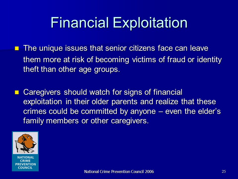National Crime Prevention Council 200625 Financial Exploitation The unique issues that senior citizens face can leave The unique issues that senior ci