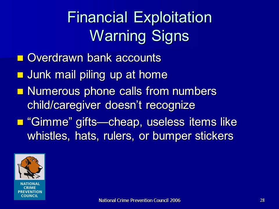 National Crime Prevention Council 200628 Financial Exploitation Warning Signs Overdrawn bank accounts Overdrawn bank accounts Junk mail piling up at h