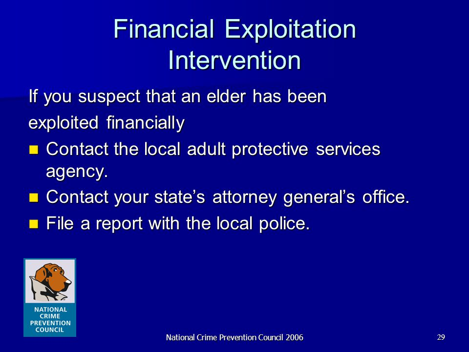 National Crime Prevention Council 200629 Financial Exploitation Intervention If you suspect that an elder has been exploited financially Contact the l
