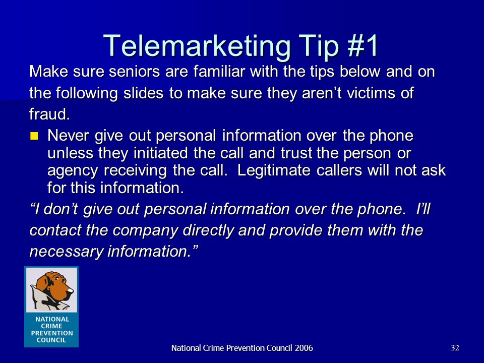 National Crime Prevention Council 200632 Telemarketing Tip #1 Make sure seniors are familiar with the tips below and on the following slides to make s