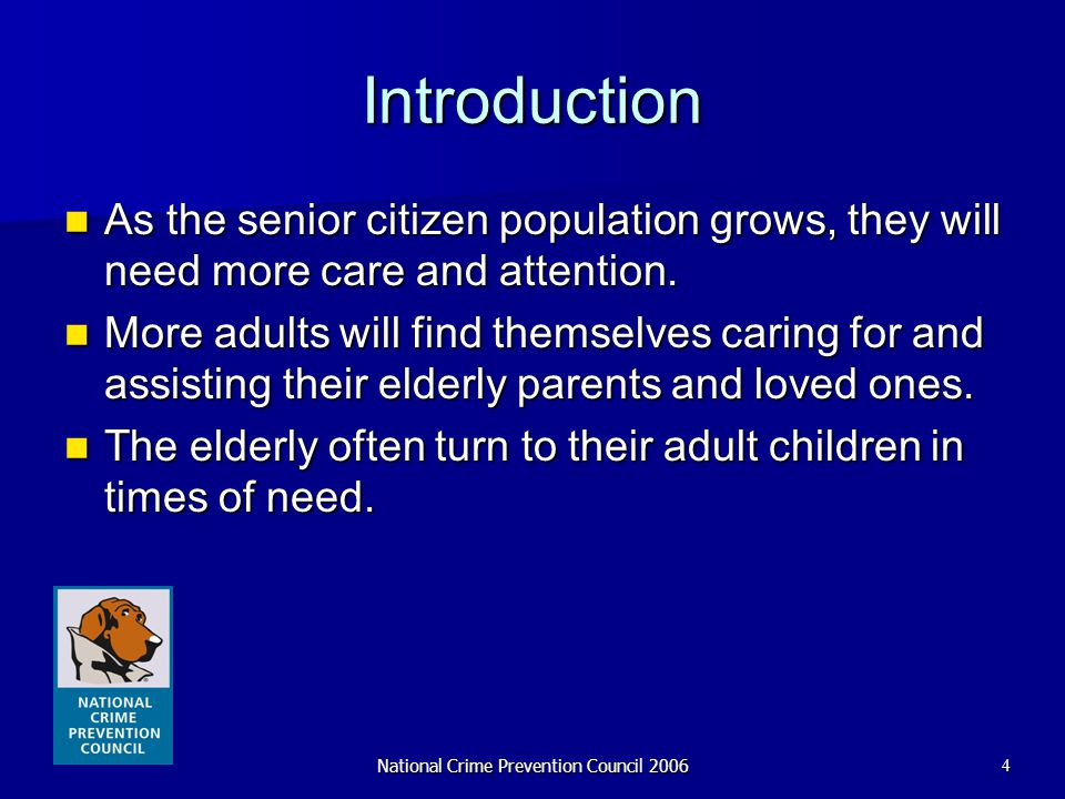 National Crime Prevention Council 20064 Introduction As the senior citizen population grows, they will need more care and attention. As the senior cit