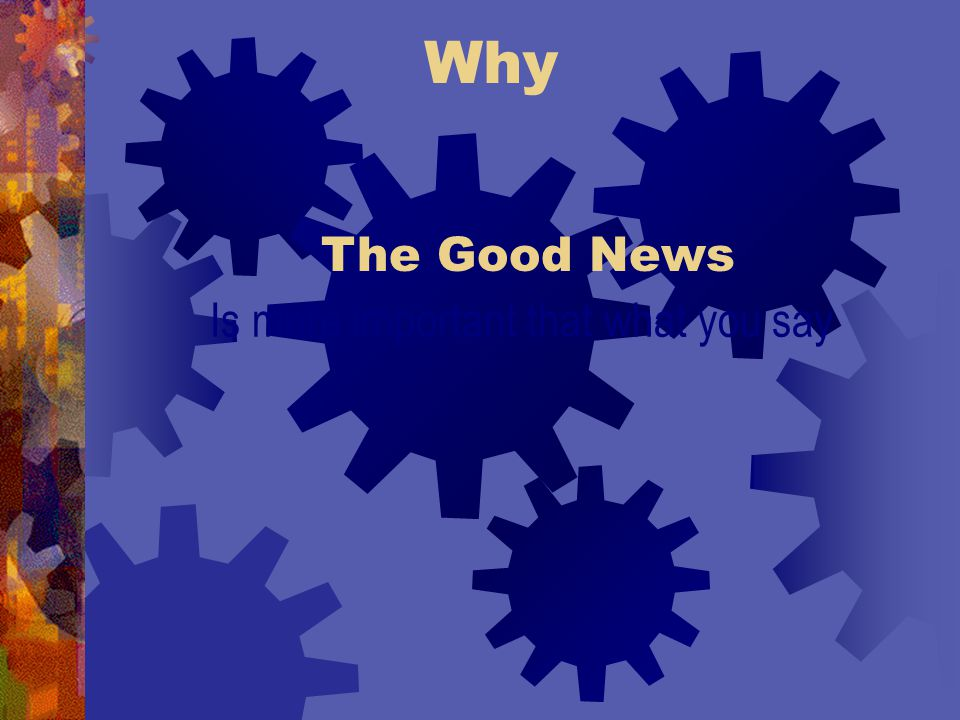 Why Is more important that what you say The Good News