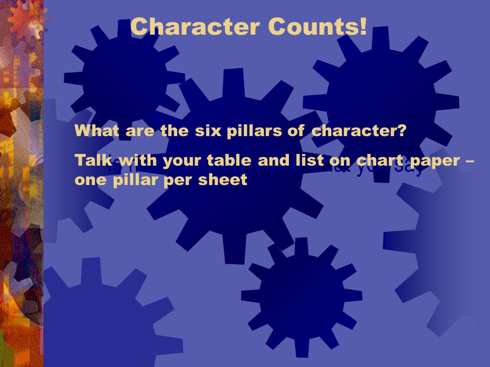 Character Counts. Is more important that what you say What are the six pillars of character.