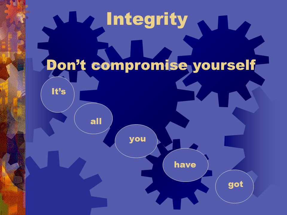 Integrity Don't compromise yourself It's you all got have