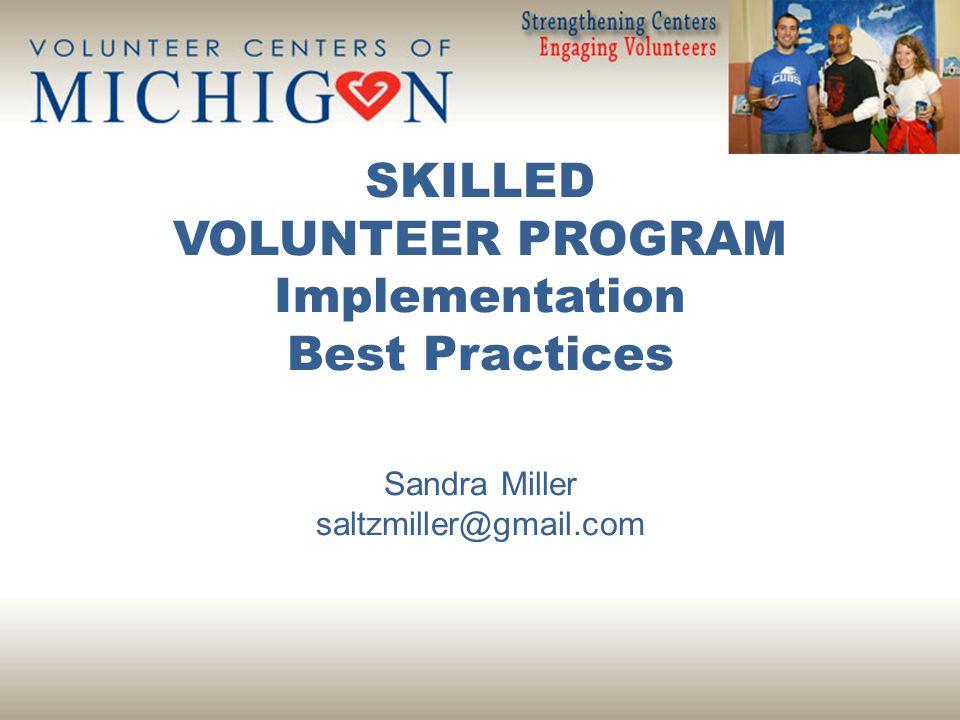 SKILLED VOLUNTEER PROGRAM Implementation Best Practices Sandra Miller saltzmiller@gmail.com