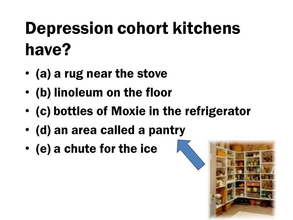 Depression cohort kitchens have.
