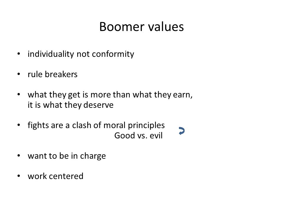 Boomer values individuality not conformity rule breakers what they get is more than what they earn, it is what they deserve fights are a clash of mora