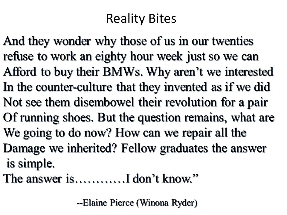 Reality Bites And they wonder why those of us in our twenties refuse to work an eighty hour week just so we can Afford to buy their BMWs.