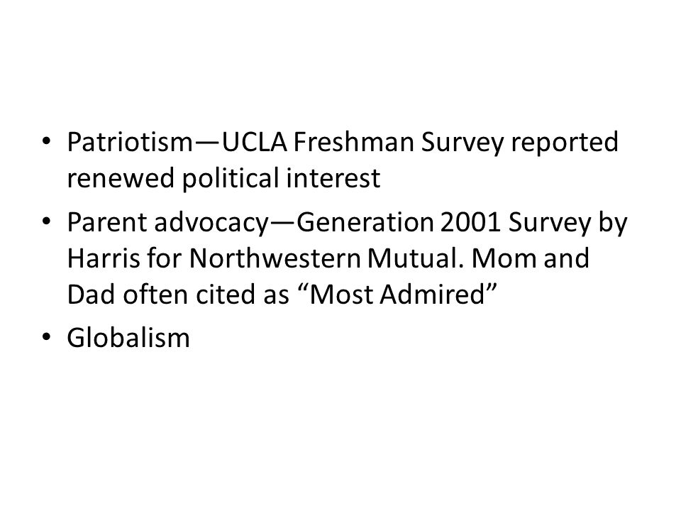Patriotism—UCLA Freshman Survey reported renewed political interest Parent advocacy—Generation 2001 Survey by Harris for Northwestern Mutual. Mom and
