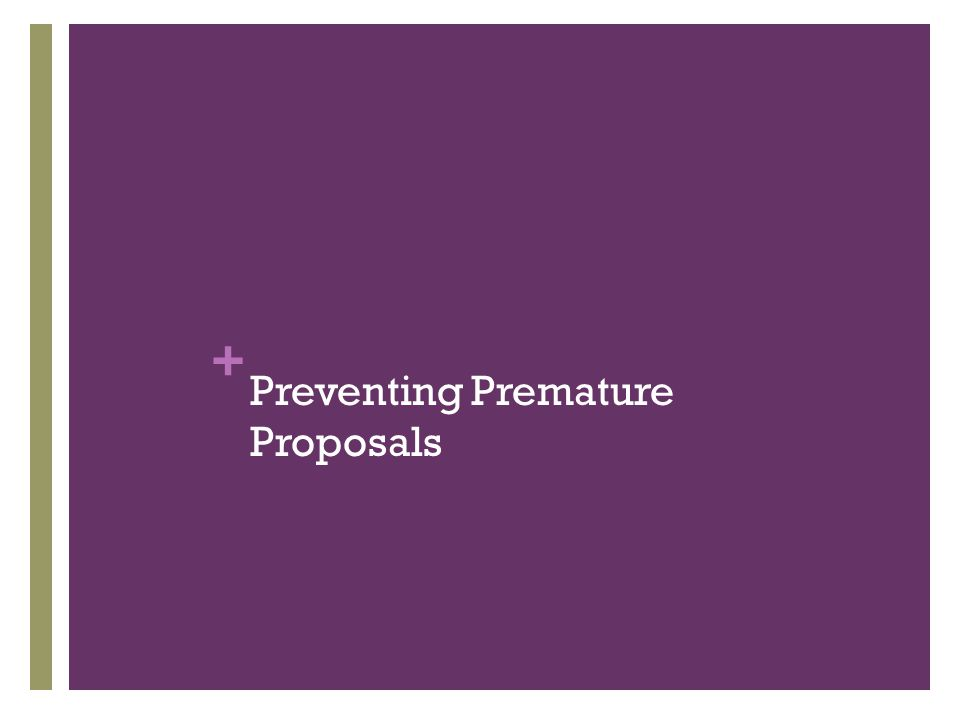 + Preventing Premature Proposals