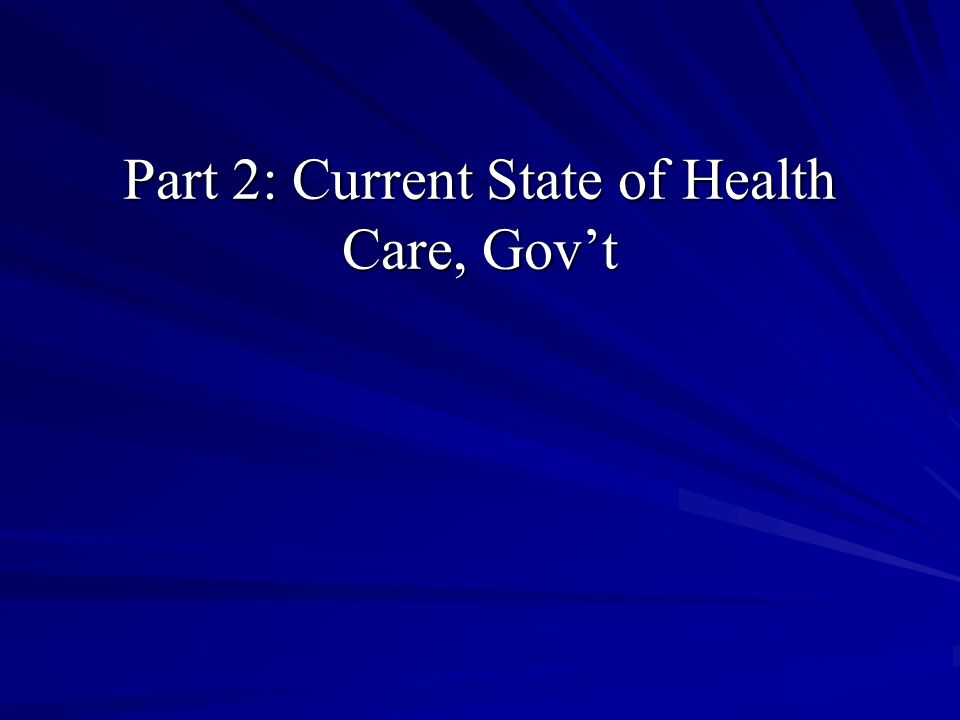 Part 2: Current State of Health Care, Gov't
