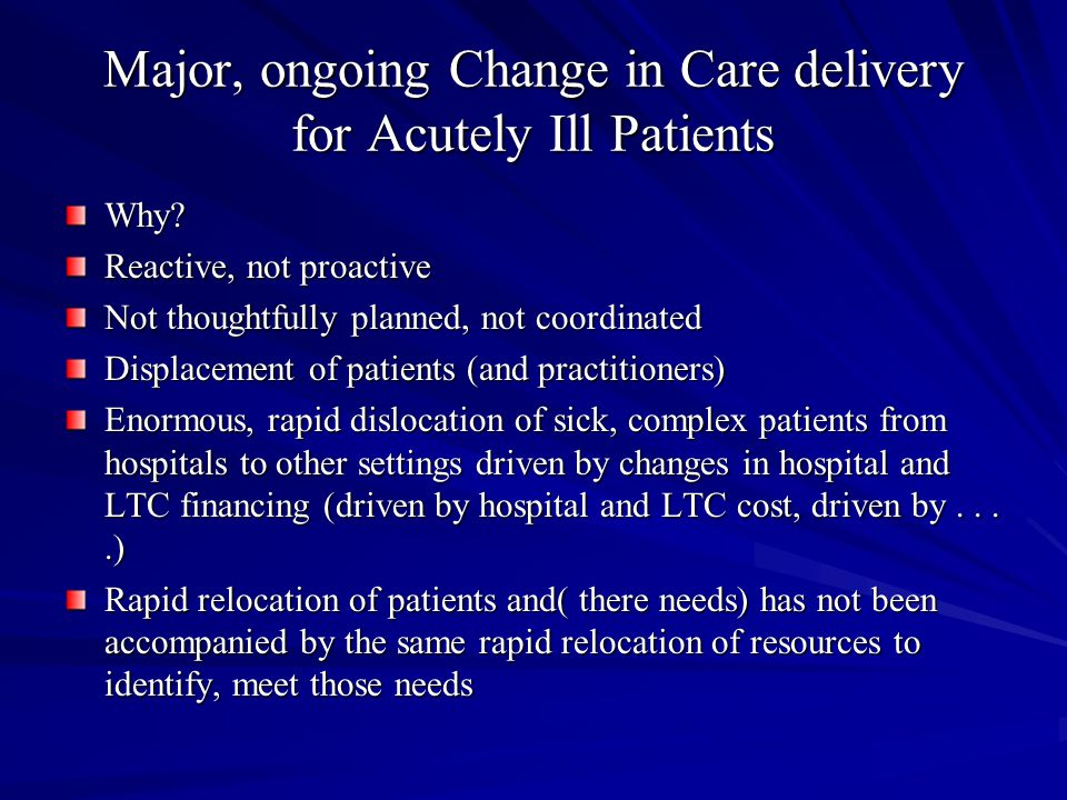 Major, ongoing Change in Care delivery for Acutely Ill Patients Why.