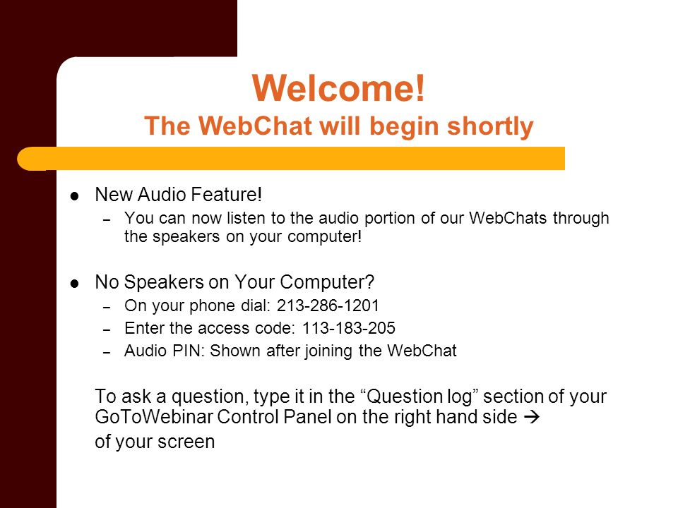 Welcome! The WebChat will begin shortly New Audio Feature! – You can now listen to the audio portion of our WebChats through the speakers on your comp
