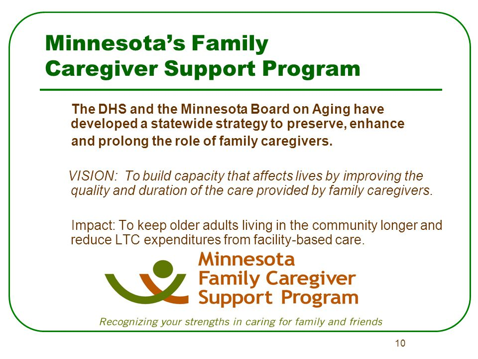 10 Minnesota's Family Caregiver Support Program The DHS and the Minnesota Board on Aging have developed a statewide strategy to preserve, enhance and prolong the role of family caregivers.