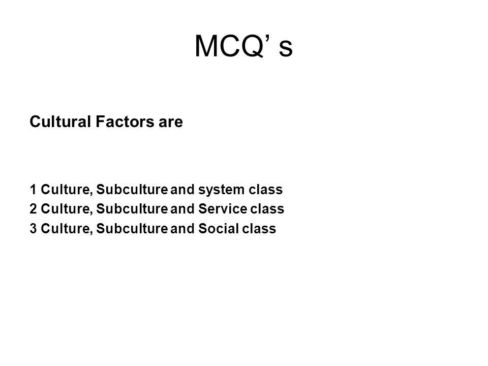 True and false Cultural Factors 1 culture 2 Subculture 3 Social class True or False……