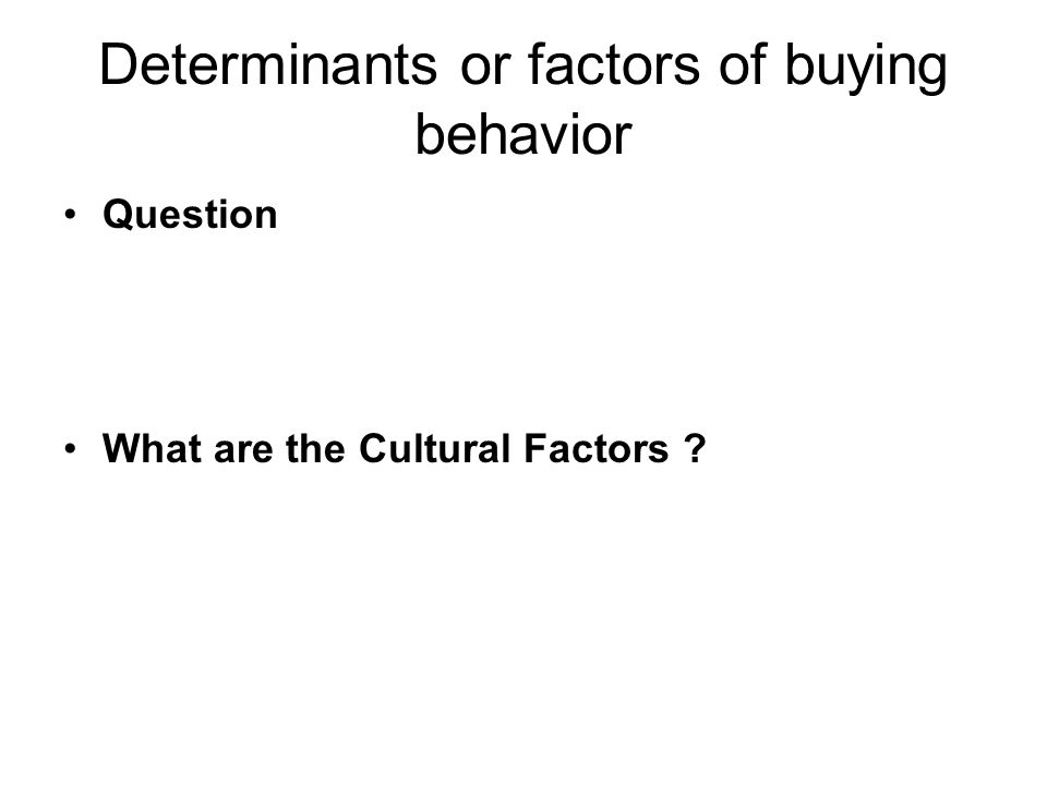 Psychological factors Learning: Believe and attitude