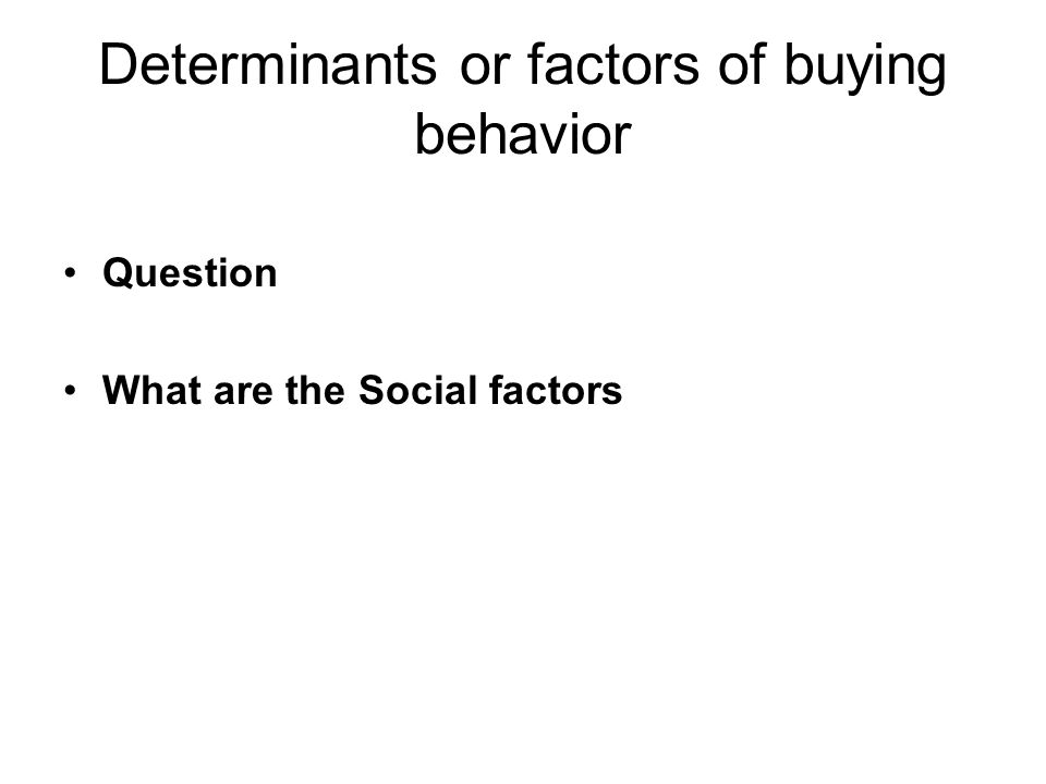 Determinants or factors of buying behavior Question What are the Social factors