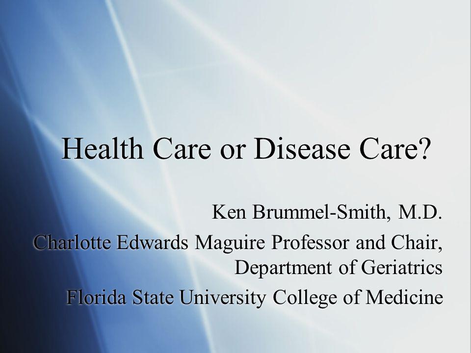 Health Care or Disease Care. Ken Brummel-Smith, M.D.