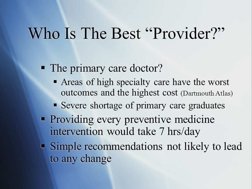 Who Is The Best Provider  The primary care doctor.