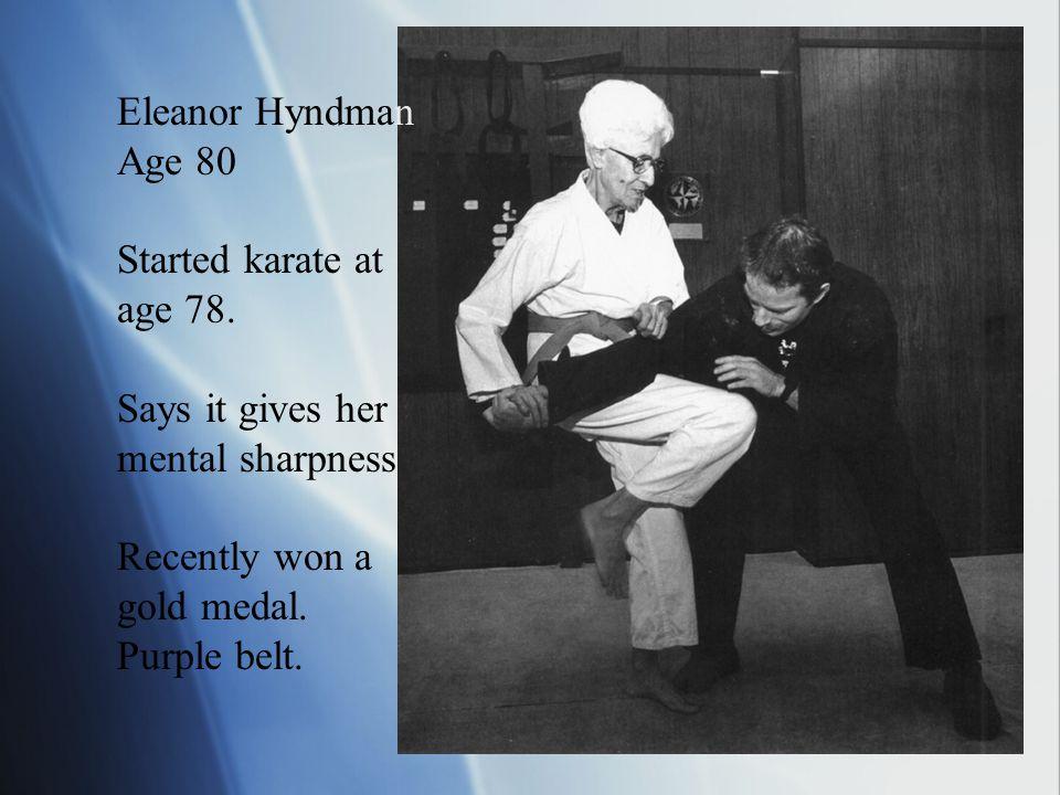 Eleanor Hyndman Age 80 Started karate at age 78.