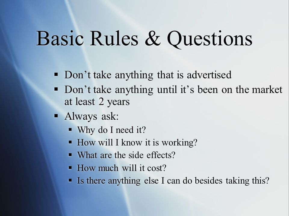 Basic Rules & Questions  Don't take anything that is advertised  Don't take anything until it's been on the market at least 2 years  Always ask:  Why do I need it.