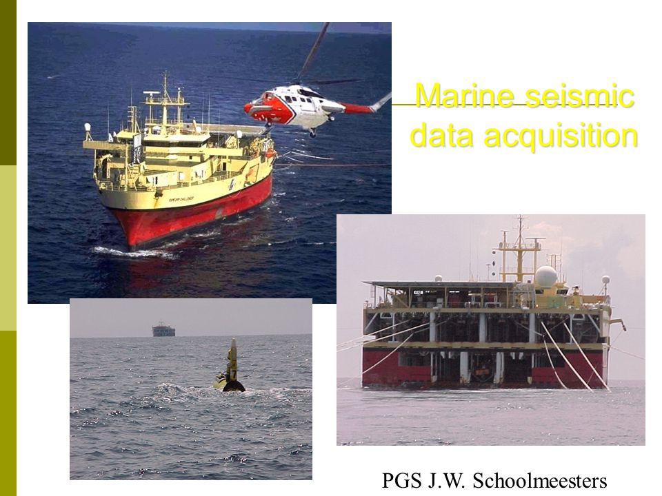 Marine seismic data acquisition PGS J.W. Schoolmeesters