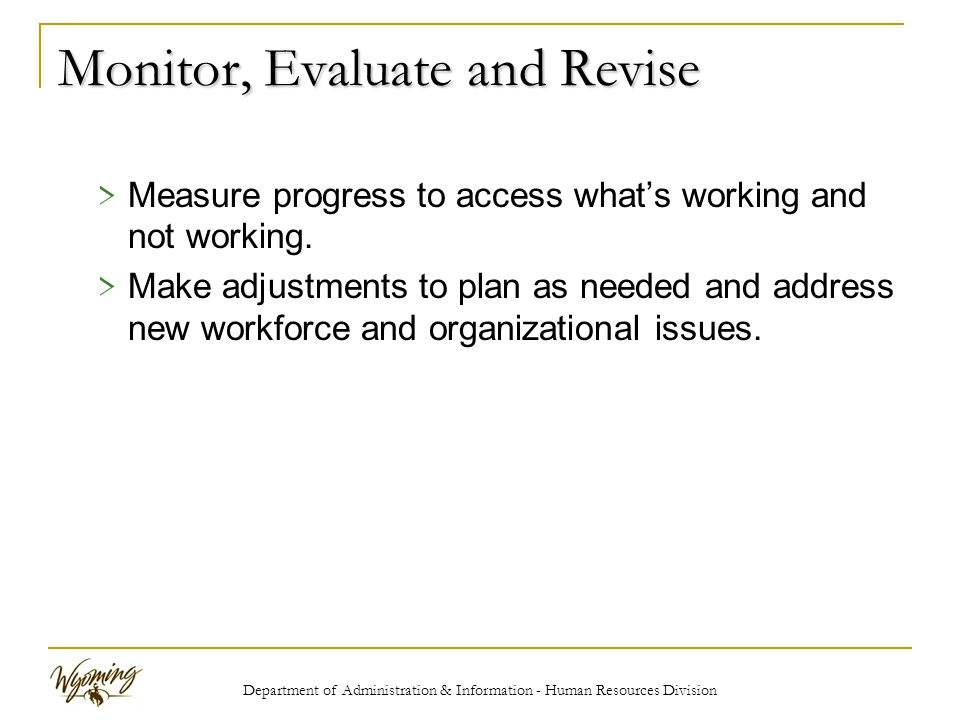 Department of Administration & Information - Human Resources Division Monitor, Evaluate and Revise > Measure progress to access what's working and not working.