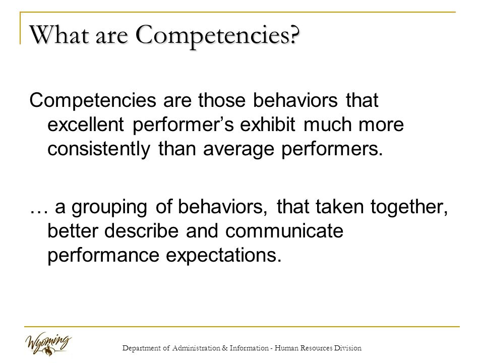 Department of Administration & Information - Human Resources Division What Competencies are Not… Competencies are Not… Conflict Management a psychological construct No single behavior can term Conflict Management Not knowledge… the application of knowledge