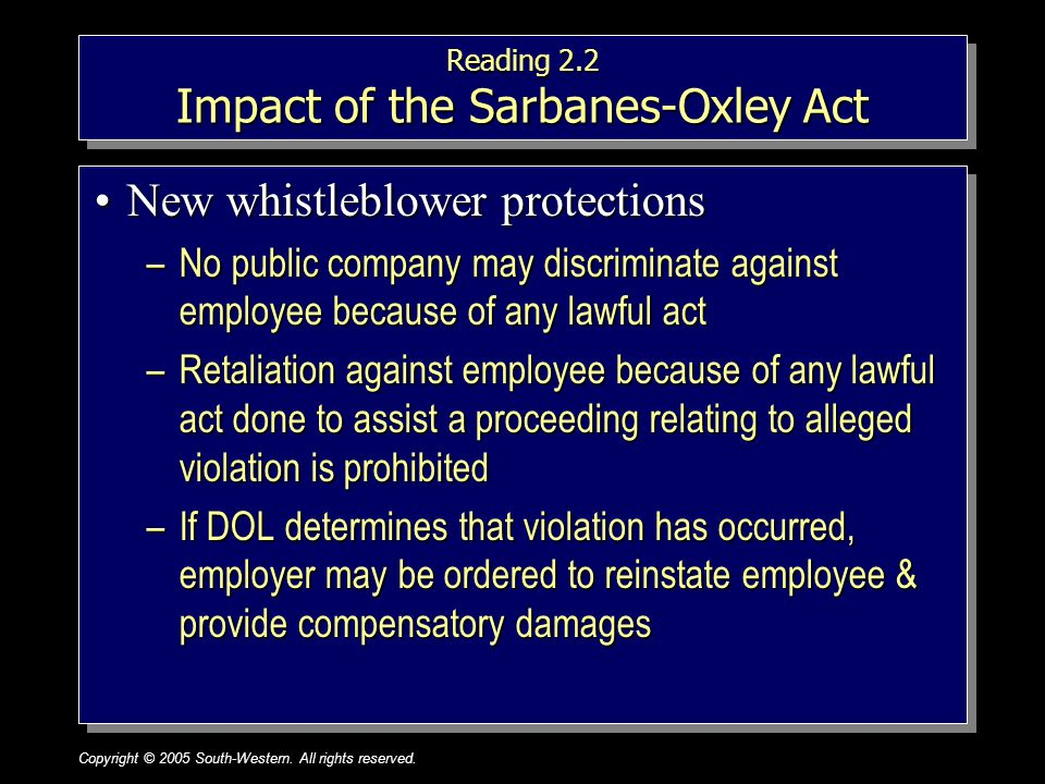 Copyright © 2005 South-Western. All rights reserved.1–22 Reading 2.2 Impact of the Sarbanes-Oxley Act New whistleblower protectionsNew whistleblower p