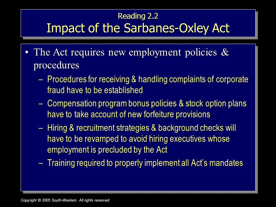 Copyright © 2005 South-Western. All rights reserved.1–24 Reading 2.2 Impact of the Sarbanes-Oxley Act The Act requires new employment policies & proce