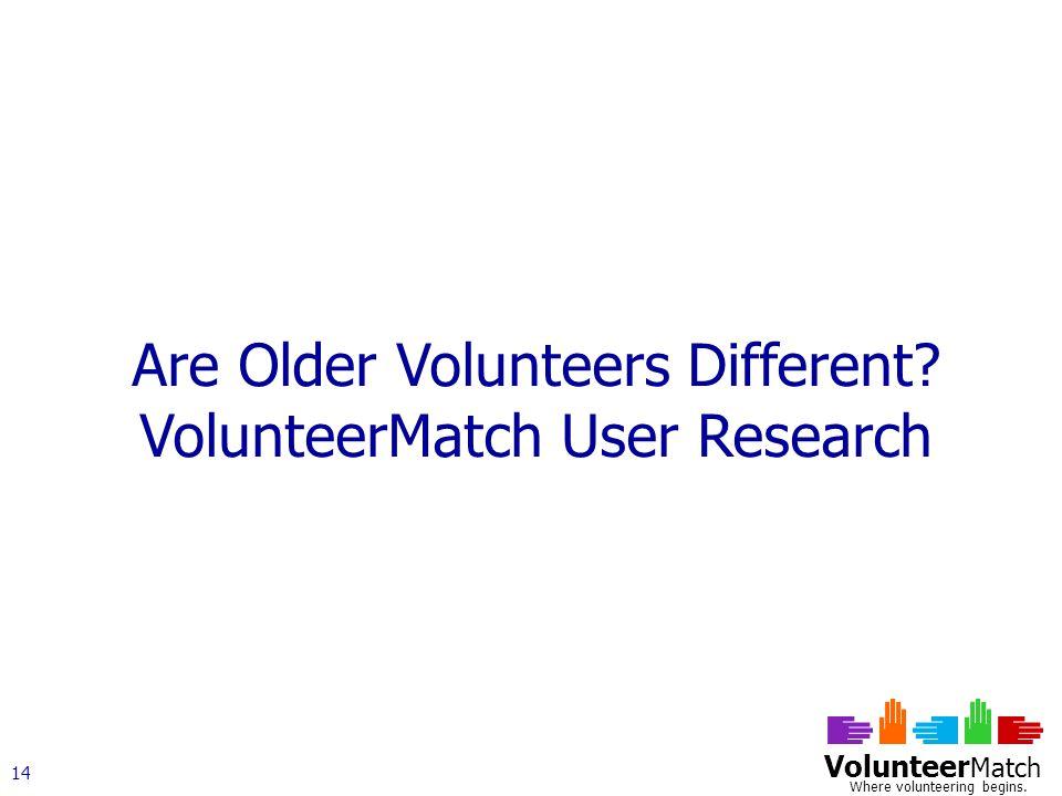 Volunteer Match Where volunteering begins. 14 Are Older Volunteers Different.