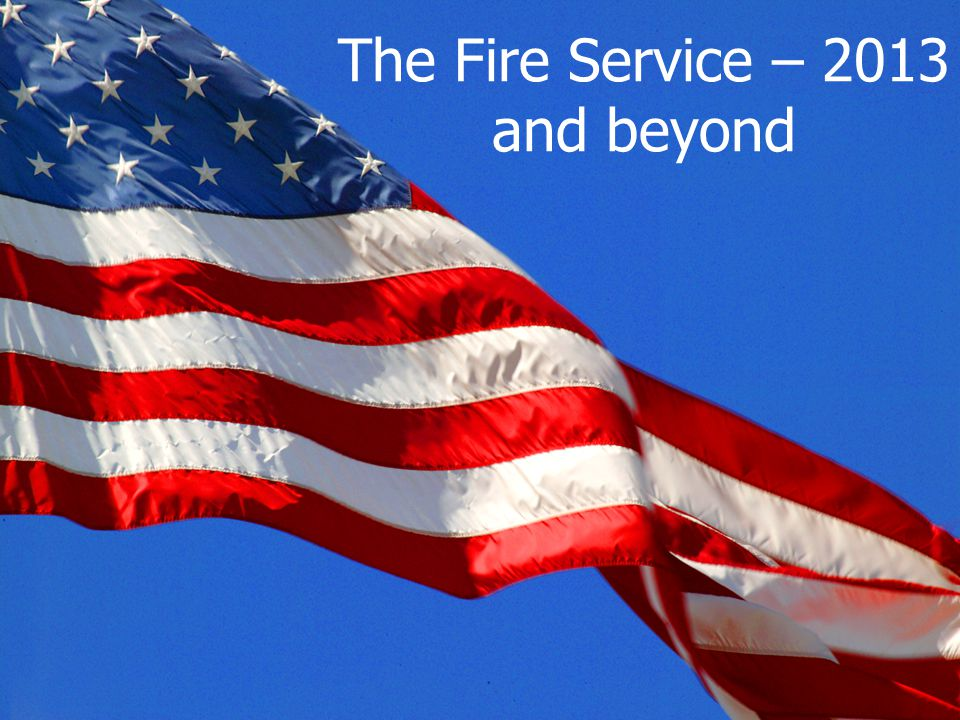 The Fire Service – 2013 and beyond