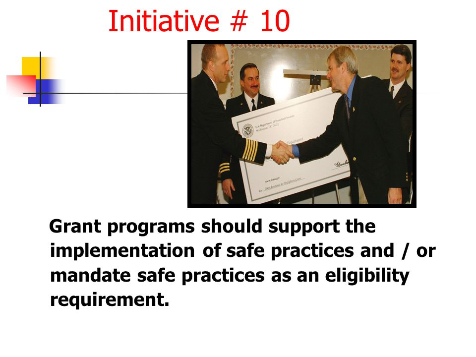 Initiative # 10 Grant programs should support the implementation of safe practices and / or mandate safe practices as an eligibility requirement.