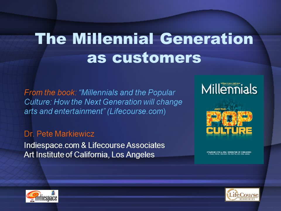 """The Millennial Generation as customers From the book: """"Millennials and the Popular Culture: How the Next Generation will change arts and entertainment"""