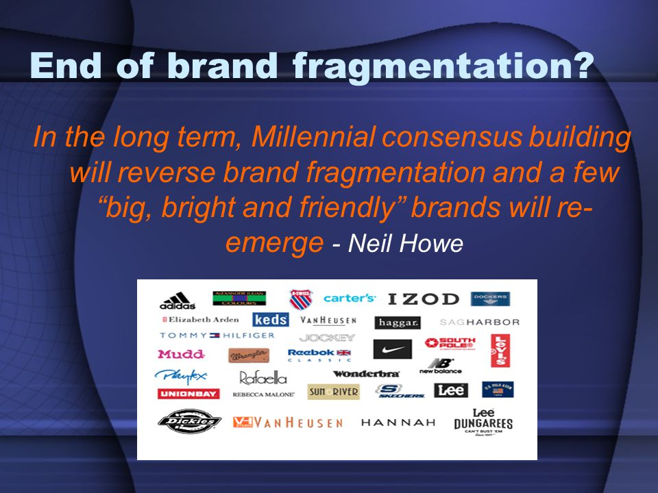 """End of brand fragmentation? In the long term, Millennial consensus building will reverse brand fragmentation and a few """"big, bright and friendly"""" bran"""