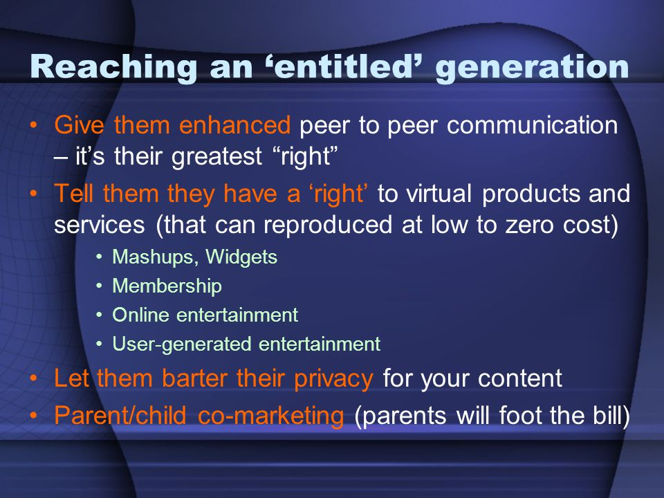 """Reaching an 'entitled' generation Give them enhanced peer to peer communication – it's their greatest """"right"""" Tell them they have a 'right' to virtual"""