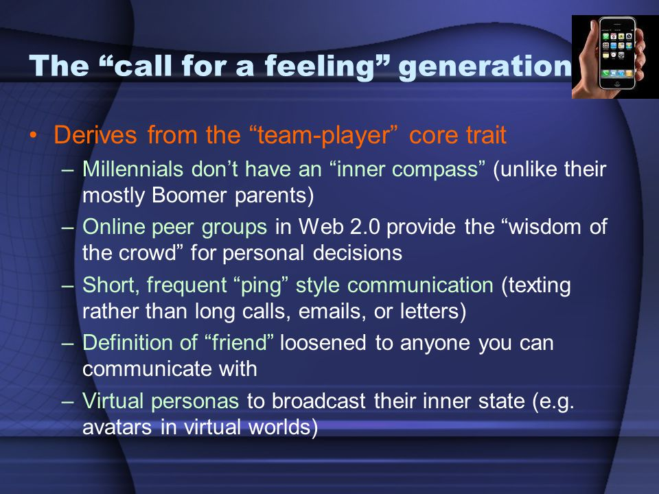 """The """"call for a feeling"""" generation Derives from the """"team-player"""" core trait –Millennials don't have an """"inner compass"""" (unlike their mostly Boomer p"""
