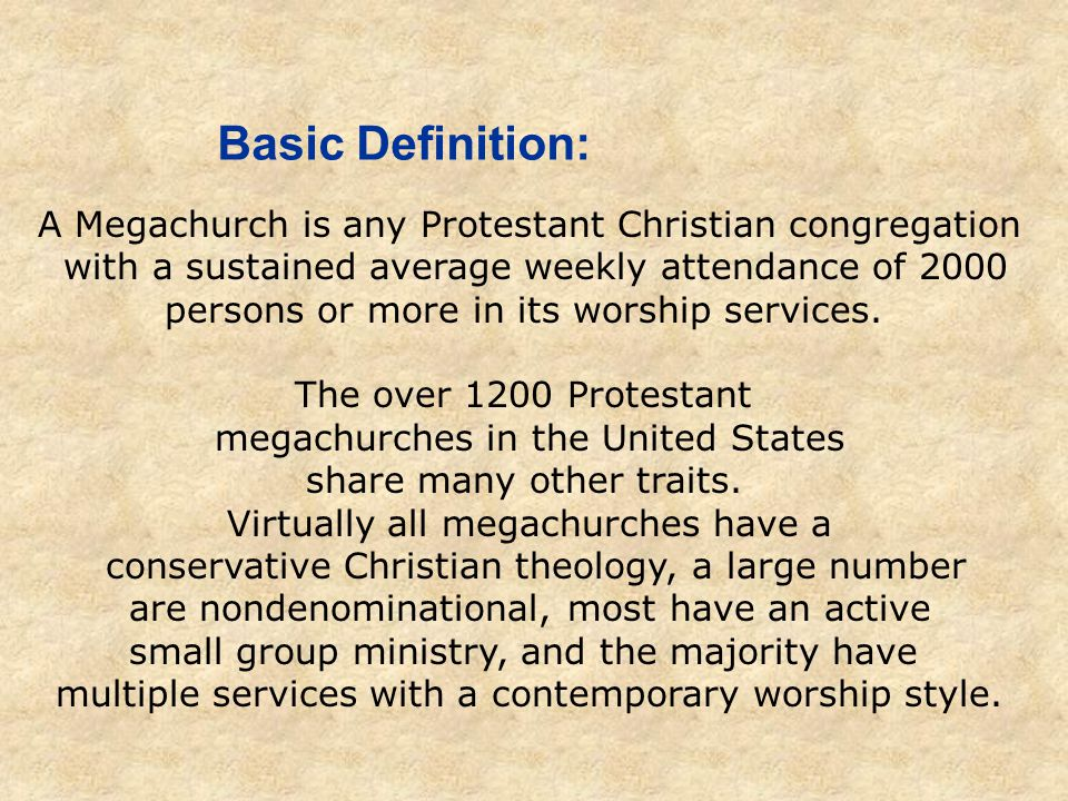 Basic Definition: A Megachurch is any Protestant Christian congregation with a sustained average weekly attendance of 2000 persons or more in its wors