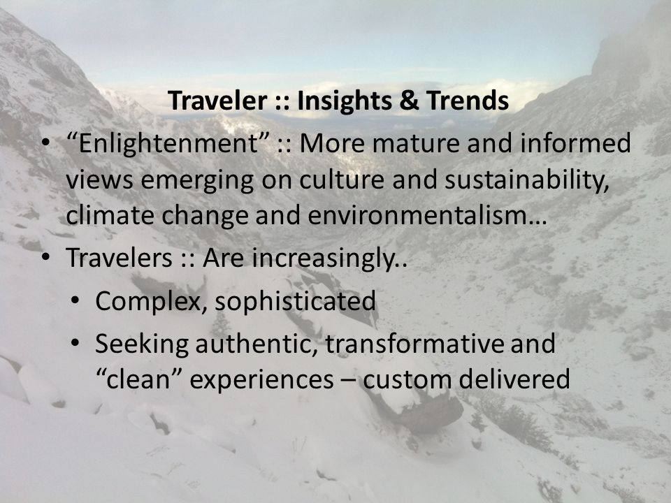 Traveler :: Insights & Trends Enlightenment :: More mature and informed views emerging on culture and sustainability, climate change and environmentalism… Travelers :: Are increasingly..