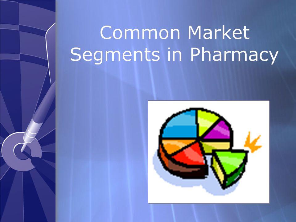 Common Market Segments in Pharmacy