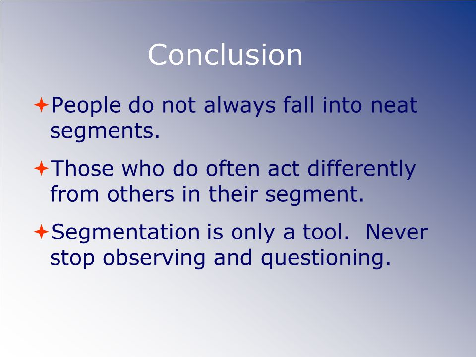 Conclusion  People do not always fall into neat segments.