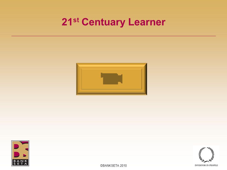 21 st Centuary Learner ©BANKSETA 2010