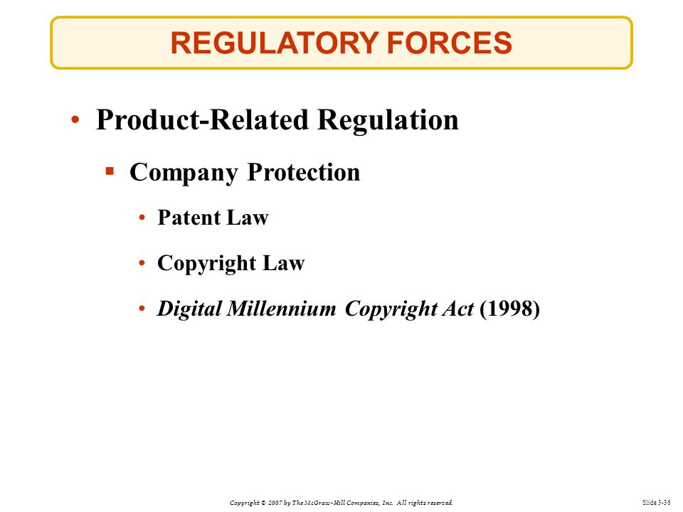 Copyright © 2007 by The McGraw-Hill Companies, Inc. All rights reserved. Slide 3-36 REGULATORY FORCES  Company Protection Patent Law Patent Law Produ