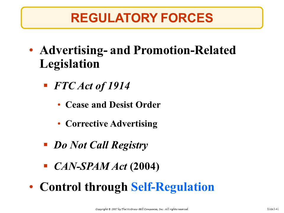 Copyright © 2007 by The McGraw-Hill Companies, Inc. All rights reserved. Slide 3-41 REGULATORY FORCES Advertising- and Promotion-Related Legislation C