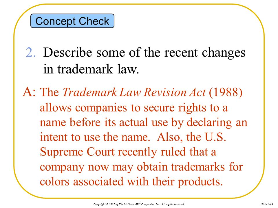 Copyright © 2007 by The McGraw-Hill Companies, Inc. All rights reserved. Slide 3-44 Concept Check 2. Describe some of the recent changes in trademark