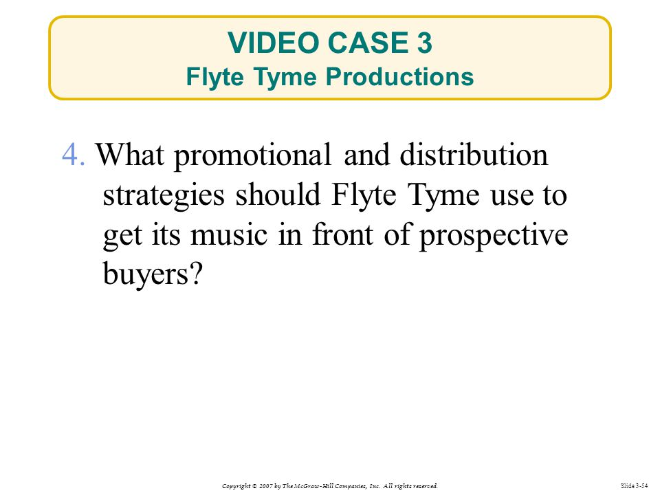Copyright © 2007 by The McGraw-Hill Companies, Inc. All rights reserved. Slide 3-54 4. What promotional and distribution strategies should Flyte Tyme