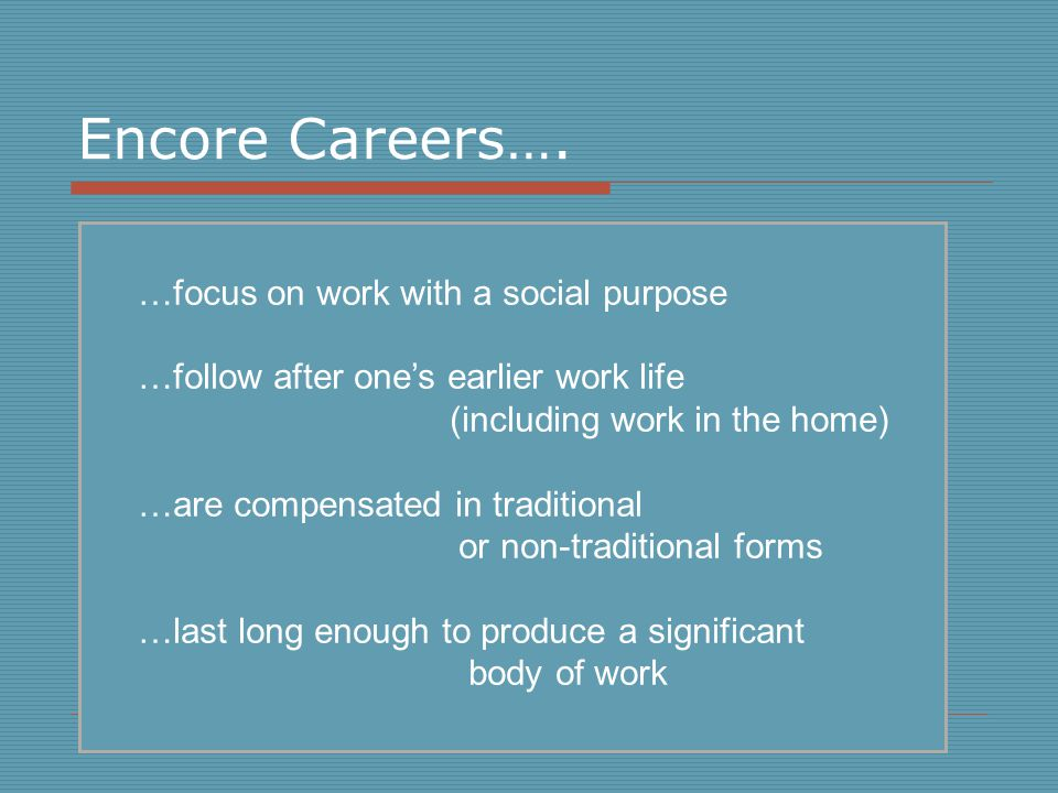 …focus on work with a social purpose …follow after one's earlier work life (including work in the home) …are compensated in traditional or non-traditi