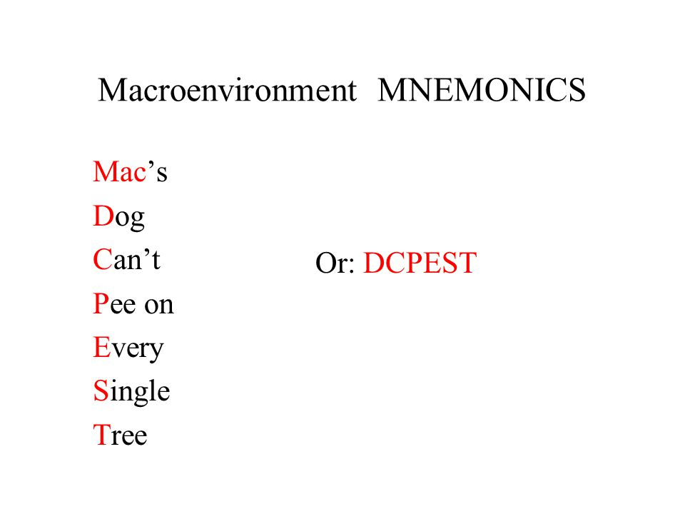 Macroenvironment MNEMONICS Mac's Dog Can't Pee on Every Single Tree Or: DCPEST