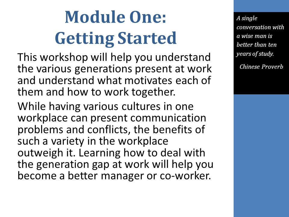 Module One: Getting Started This workshop will help you understand the various generations present at work and understand what motivates each of them